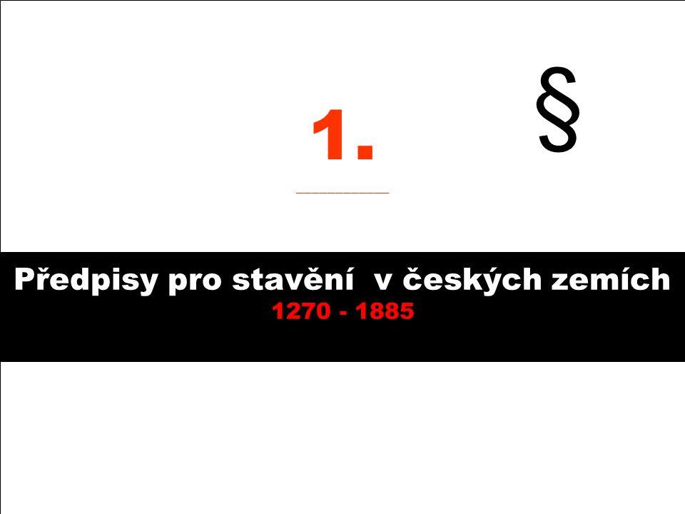 Předpisy pro stavění v českých zemích 1270 - 1885 1. ____________ §