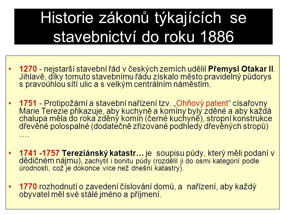 Historie zákonů týkajících se stavebnictví do roku 1886 1270 - nejstarší stavební řád v českých zemích udělil Přemysl Otakar II. Jihlavě, díky tomuto