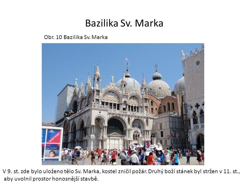 Bazilika Sv. Marka Obr. 10 Bazilika Sv. Marka V 9. st. zde bylo uloženo tělo Sv. Marka, kostel zničil požár. Druhý boží stánek byl stržen v 11. st., a