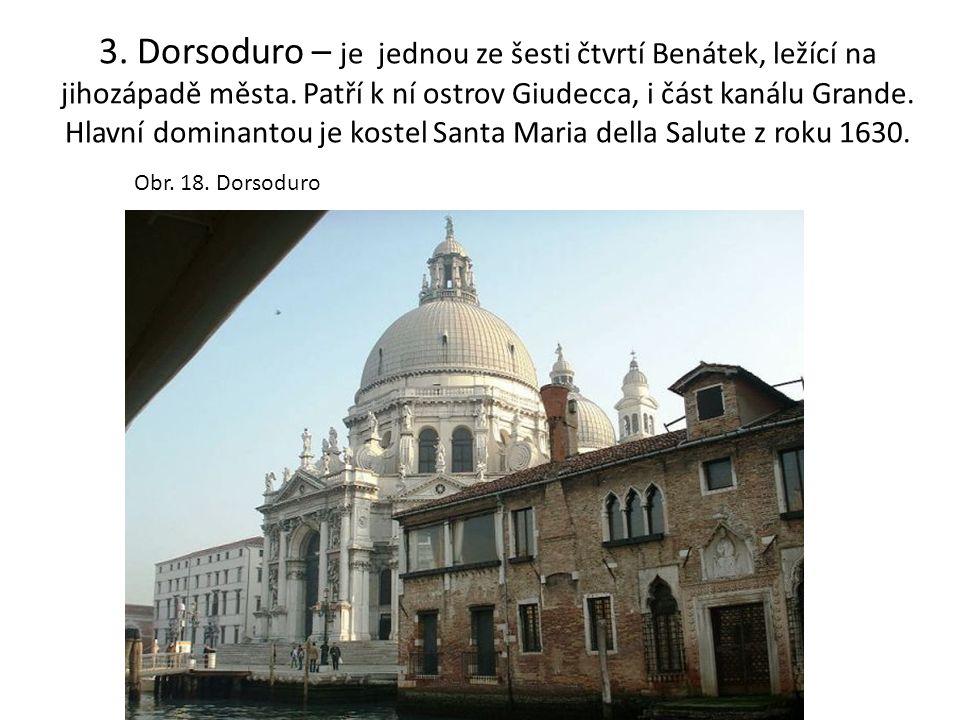 3. Dorsoduro – je jednou ze šesti čtvrtí Benátek, ležící na jihozápadě města. Patří k ní ostrov Giudecca, i část kanálu Grande. Hlavní dominantou je k
