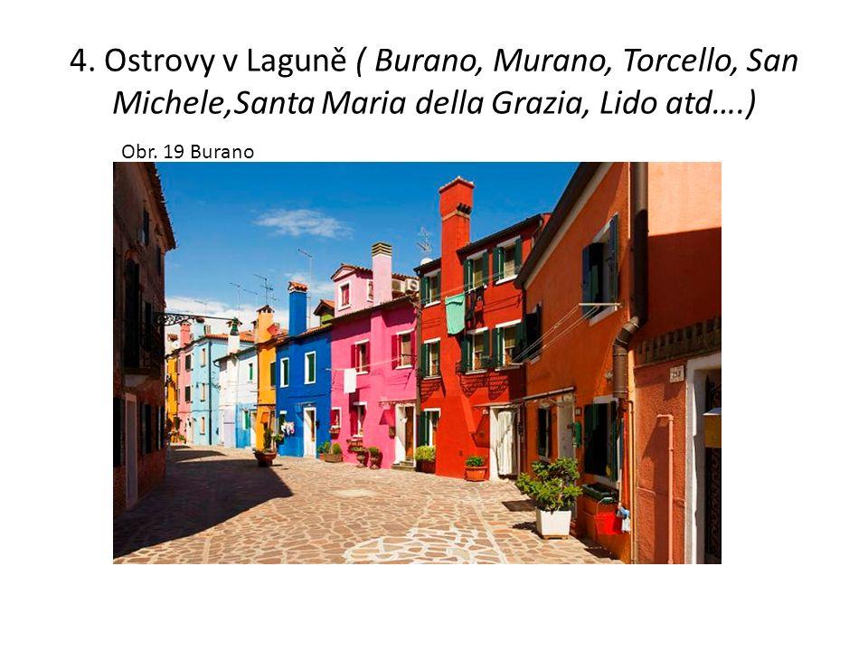 4. Ostrovy v Laguně ( Burano, Murano, Torcello, San Michele,Santa Maria della Grazia, Lido atd….) Obr. 19 Burano