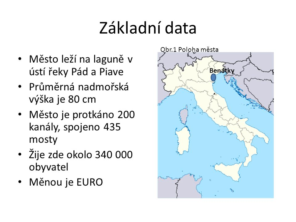 Základní data Město leží na laguně v ústí řeky Pád a Piave Průměrná nadmořská výška je 80 cm Město je protkáno 200 kanály, spojeno 435 mosty Žije zde