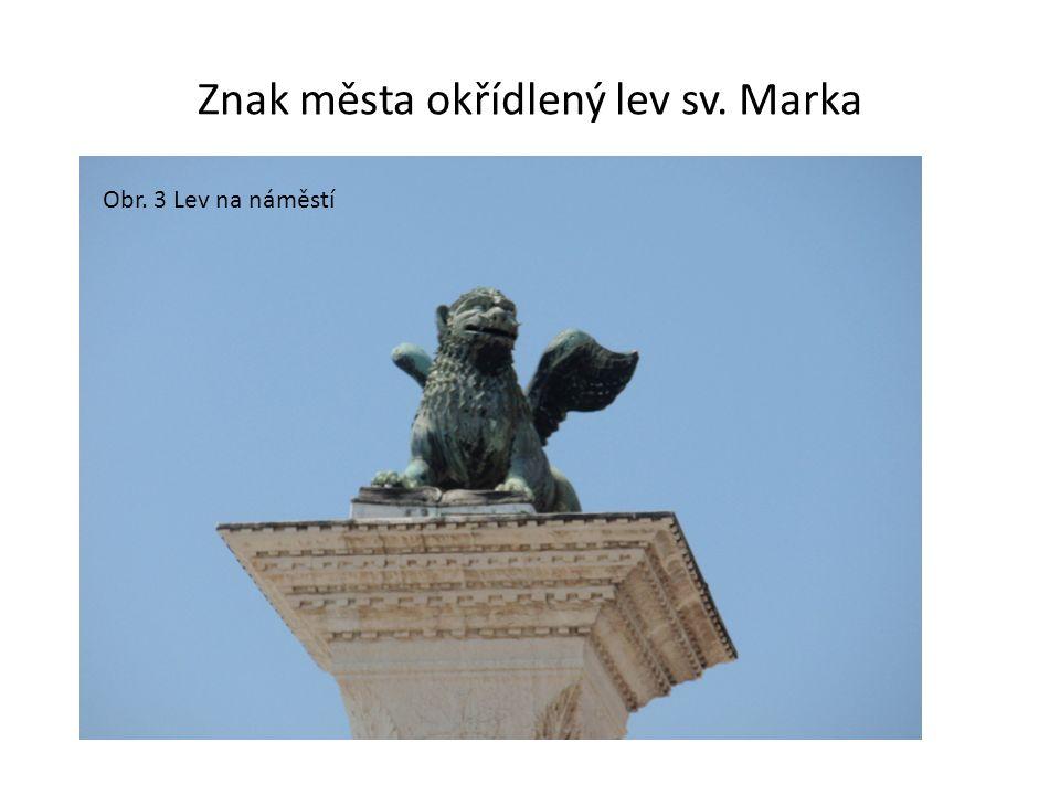 Obr. 2 Znak Znak města okřídlený lev sv. Marka Obr. 3 Lev na náměstí