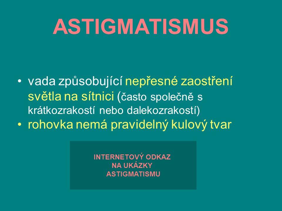 ASTIGMATISMUS vada způsobující nepřesné zaostření světla na sítnici ( často společně s krátkozrakostí nebo dalekozrakostí) rohovka nemá pravidelný kul