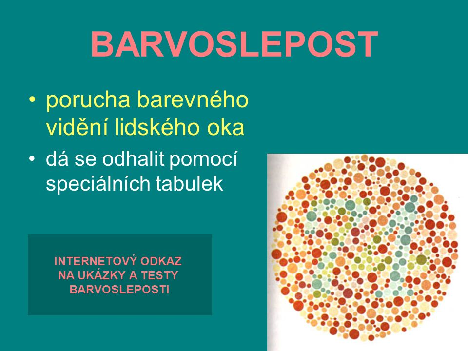 BARVOSLEPOST porucha barevného vidění lidského oka dá se odhalit pomocí speciálních tabulek INTERNETOVÝ ODKAZ NA UKÁZKY A TESTY BARVOSLEPOSTI