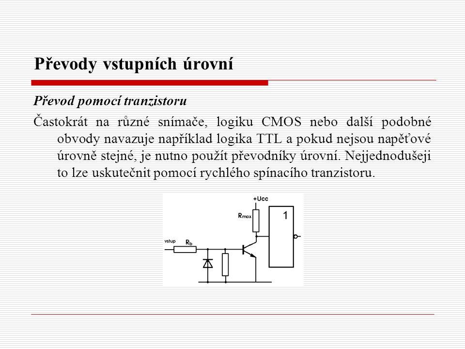 Převody vstupních úrovní Převod pomocí tranzistoru Častokrát na různé snímače, logiku CMOS nebo další podobné obvody navazuje například logika TTL a pokud nejsou napěťové úrovně stejné, je nutno použít převodníky úrovní.