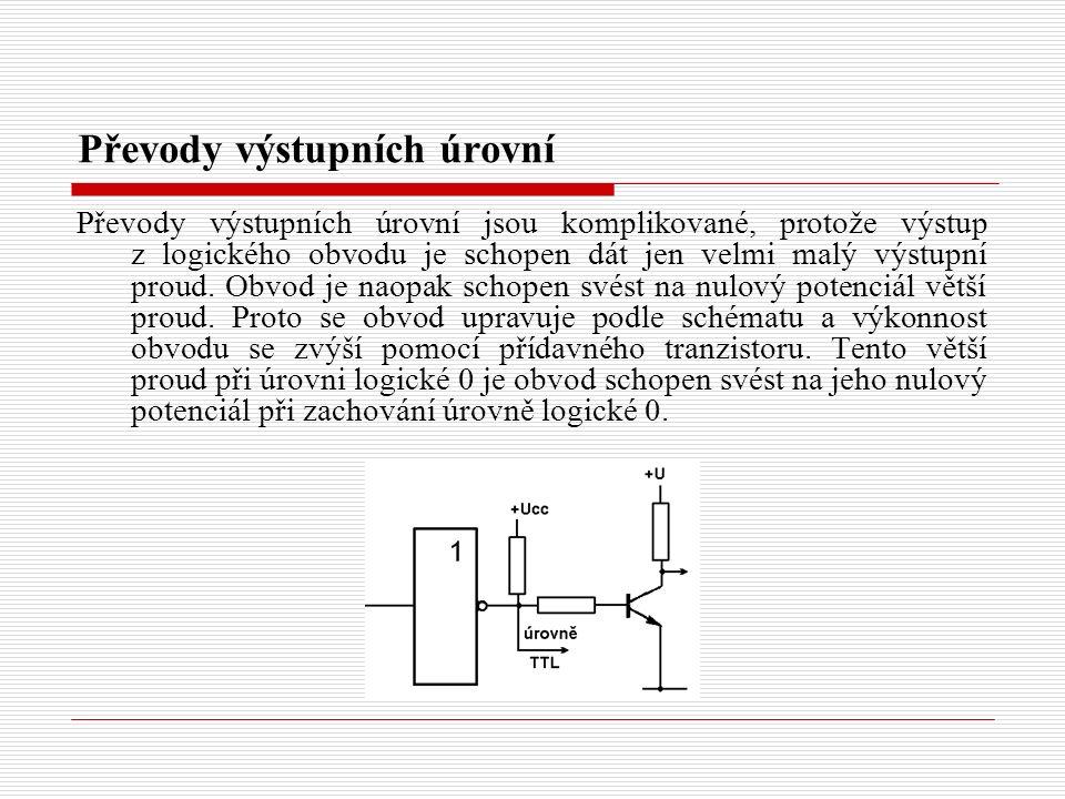 Převody výstupních úrovní Převody výstupních úrovní jsou komplikované, protože výstup z logického obvodu je schopen dát jen velmi malý výstupní proud.