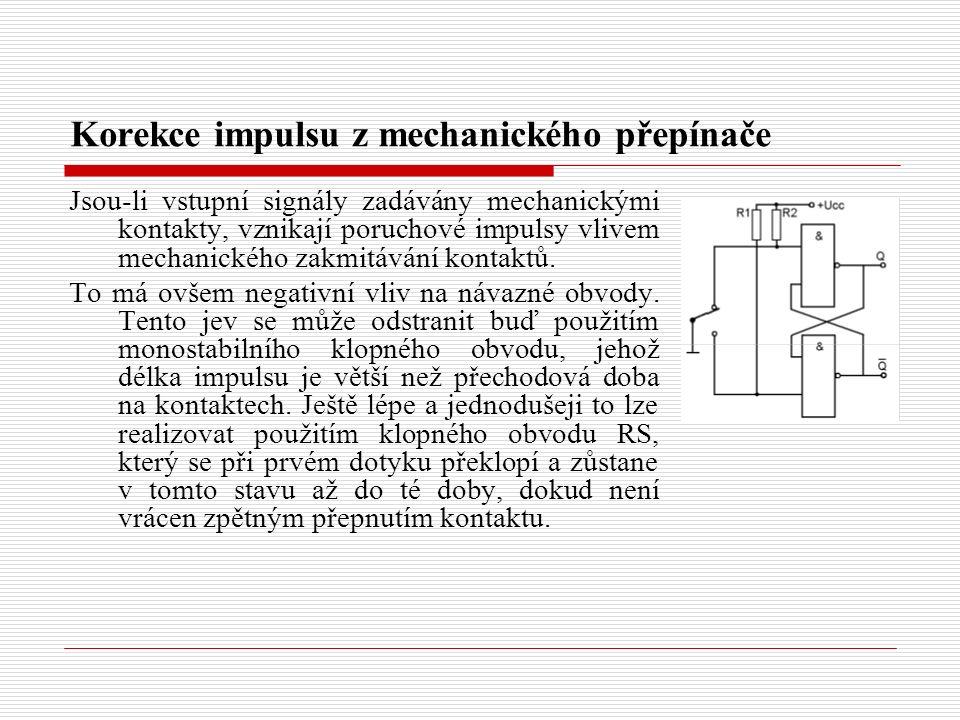 Korekce impulsu z mechanického přepínače Jsou-li vstupní signály zadávány mechanickými kontakty, vznikají poruchové impulsy vlivem mechanického zakmitávání kontaktů.