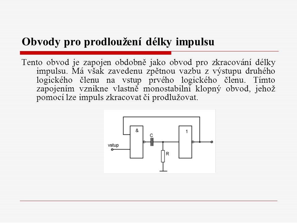 Obvody pro prodloužení délky impulsu Tento obvod je zapojen obdobně jako obvod pro zkracování délky impulsu.