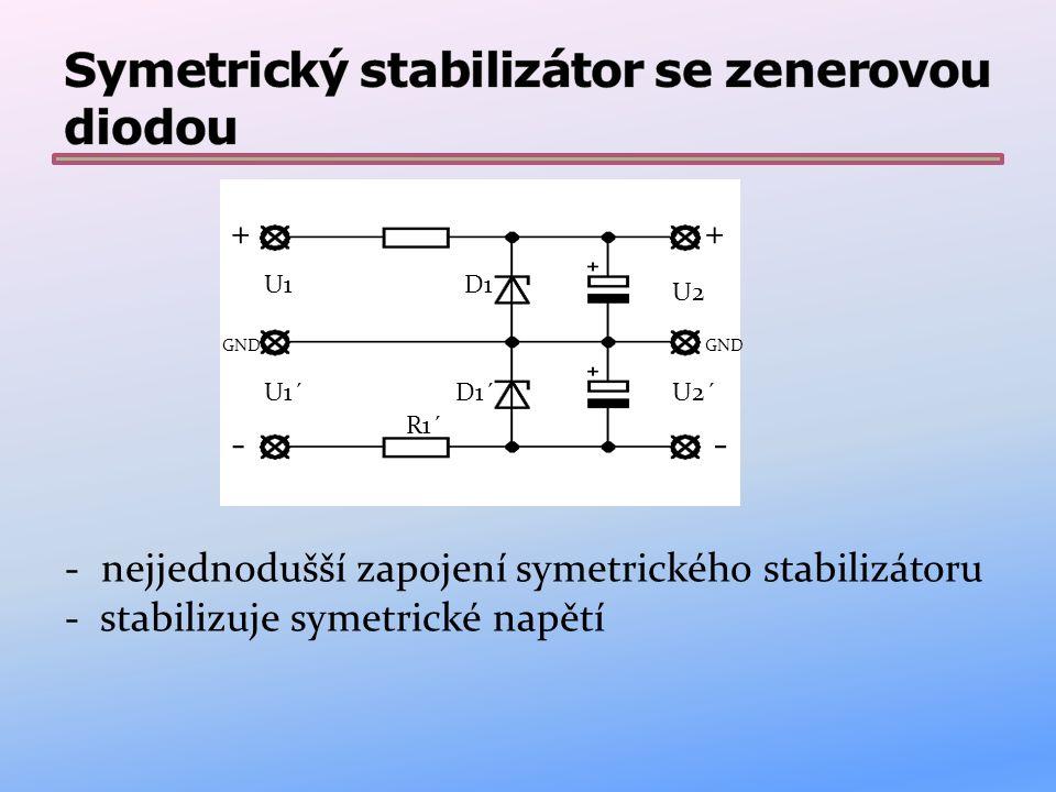 - nejjednodušší zapojení symetrického stabilizátoru - stabilizuje symetrické napětí + GND + U1 U1´ D1 -- R1´ U2 U2´D1´