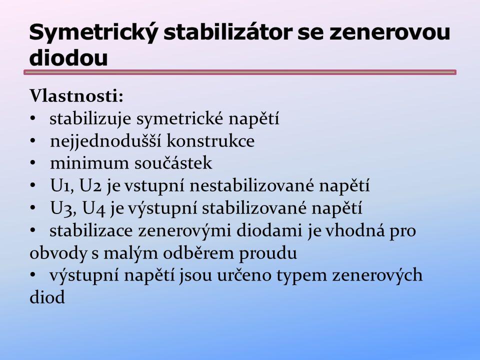 Vlastnosti: stabilizuje symetrické napětí nejjednodušší konstrukce minimum součástek U1, U2 je vstupní nestabilizované napětí U3, U4 je výstupní stabi
