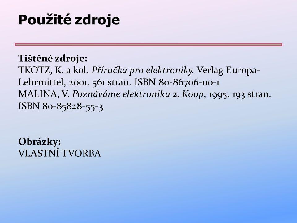 Tištěné zdroje: TKOTZ, K. a kol. Příručka pro elektroniky. Verlag Europa- Lehrmittel, 2001. 561 stran. ISBN 80-86706-00-1 MALINA, V. Poznáváme elektro