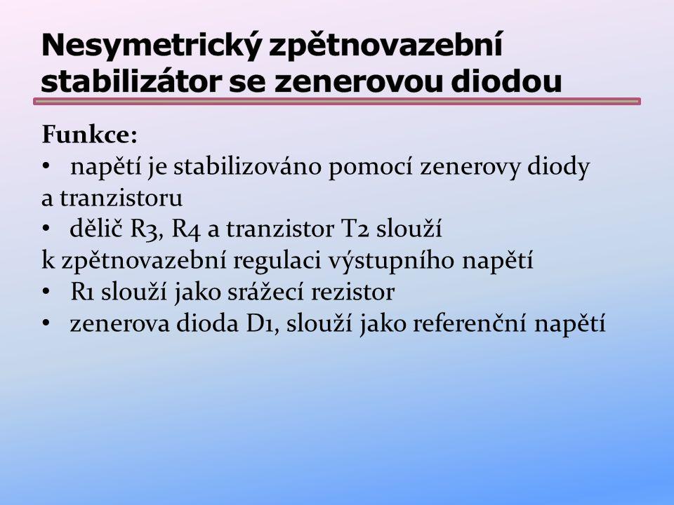 Vlastnosti: stabilizuje napětí jednoduchá konstrukce U1 je vstupní nestabilizované napětí U2 je výstupní stabilizované napětí zpětná vazba zlepšuje stabilizaci napětí