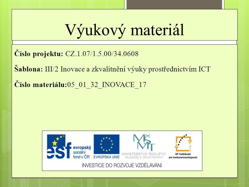 Výukový materiál Číslo projektu: CZ.1.07/1.5.00/34.0608 Šablona: III/2 Inovace a zkvalitnění výuky prostřednictvím ICT Číslo materiálu:05_01_32_INOVAC