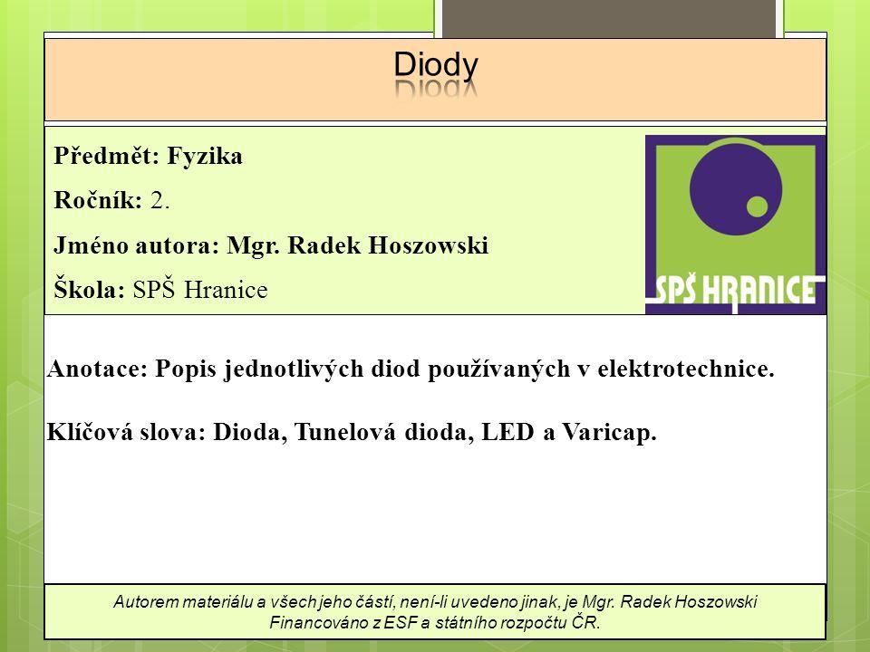 Dioda  Je polovodičová součástka, která obsahuje jeden PN přechod.