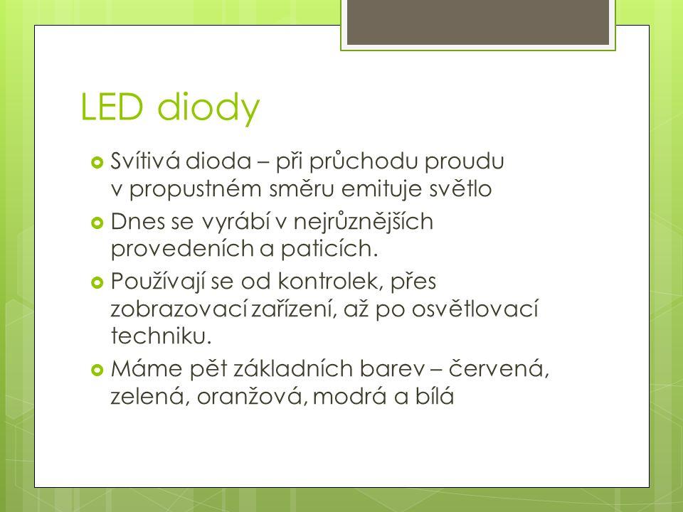 LED diody  Svítivá dioda – při průchodu proudu v propustném směru emituje světlo  Dnes se vyrábí v nejrůznějších provedeních a paticích.  Používají