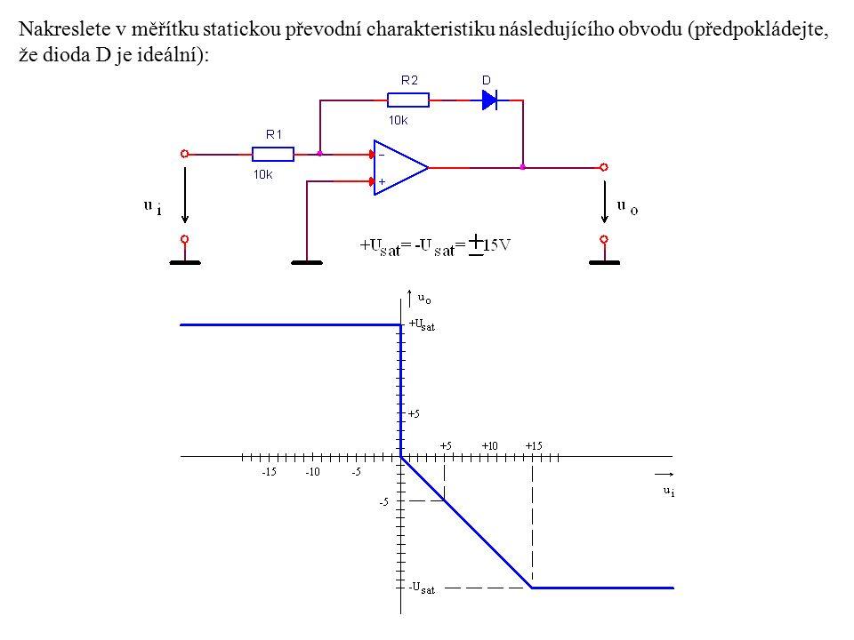 Nakreslete v měřítku statickou převodní charakteristiku následujícího obvodu (předpokládejte, že dioda D je ideální):