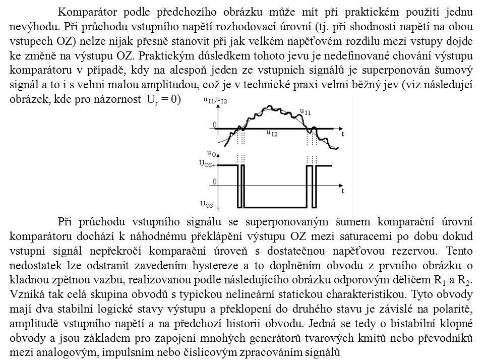 Komparátor podle předchozího obrázku může mít při praktickém použití jednu nevýhodu. Při průchodu vstupního napětí rozhodovací úrovní (tj. při shodnos