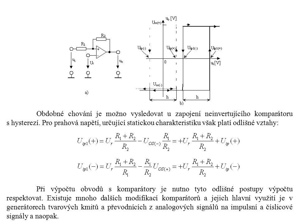 Obdobné chování je možno vysledovat u zapojení neinvertujícího komparátoru s hysterezí. Pro prahová napětí, určující statickou charakteristiku však pl