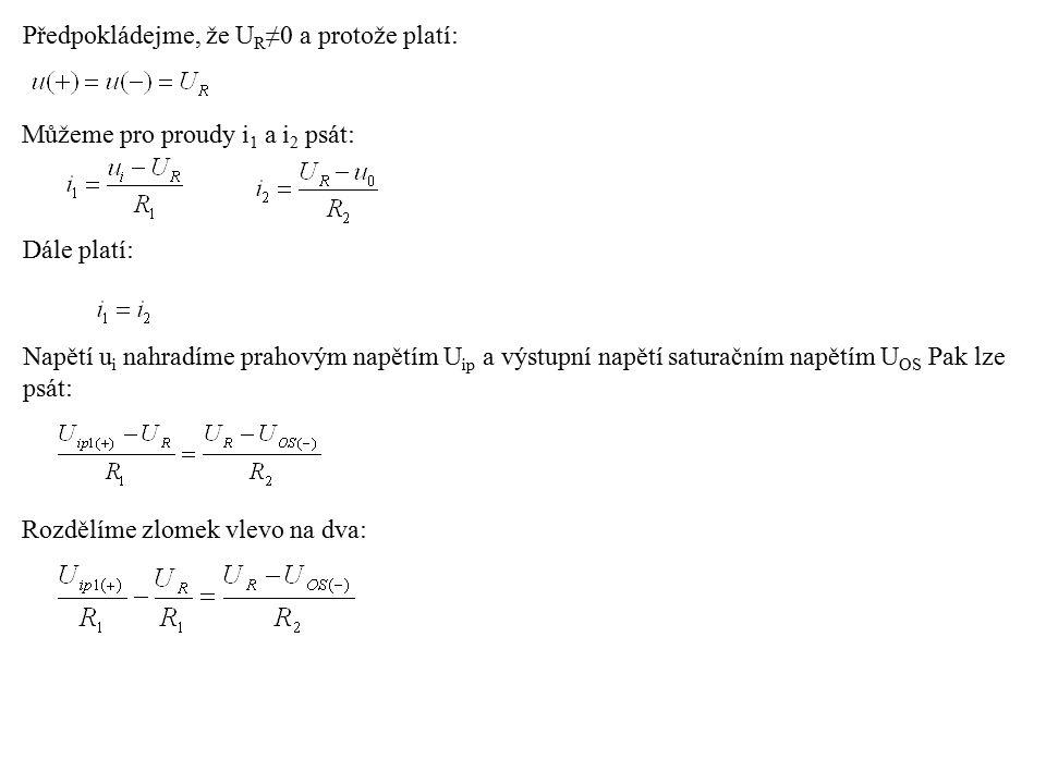Předpokládejme, že U R ≠0 a protože platí: Můžeme pro proudy i 1 a i 2 psát: Dále platí: Napětí u i nahradíme prahovým napětím U ip a výstupní napětí saturačním napětím U OS Pak lze psát: Rozdělíme zlomek vlevo na dva: