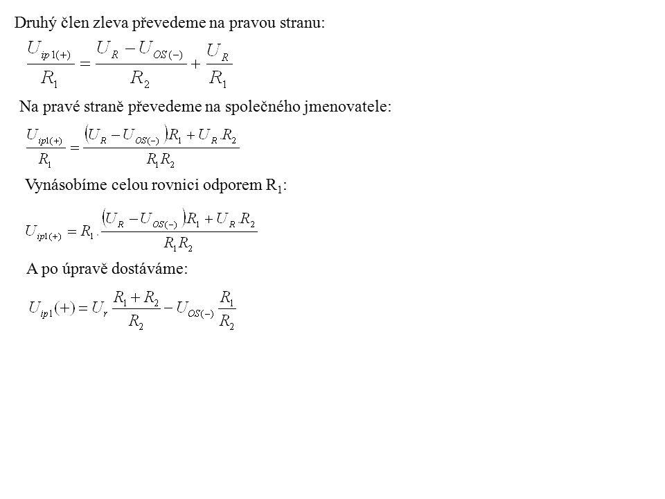 Druhý člen zleva převedeme na pravou stranu: Na pravé straně převedeme na společného jmenovatele: Vynásobíme celou rovnici odporem R 1 : A po úpravě dostáváme: