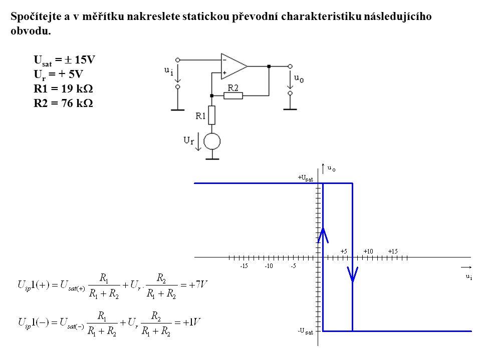 Spočítejte a v měřítku nakreslete statickou převodní charakteristiku následujícího obvodu. U sat =  15V U r = + 5V R1 = 19 k  R2 = 76 k 