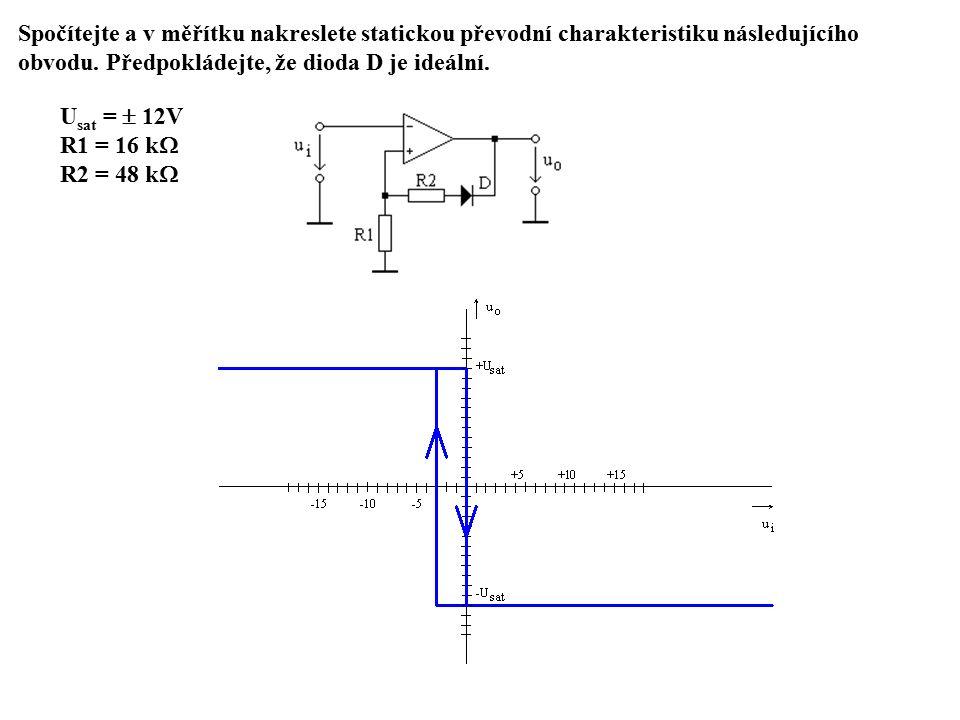 Spočítejte a v měřítku nakreslete statickou převodní charakteristiku následujícího obvodu. Předpokládejte, že dioda D je ideální. U sat =  12V R1 = 1
