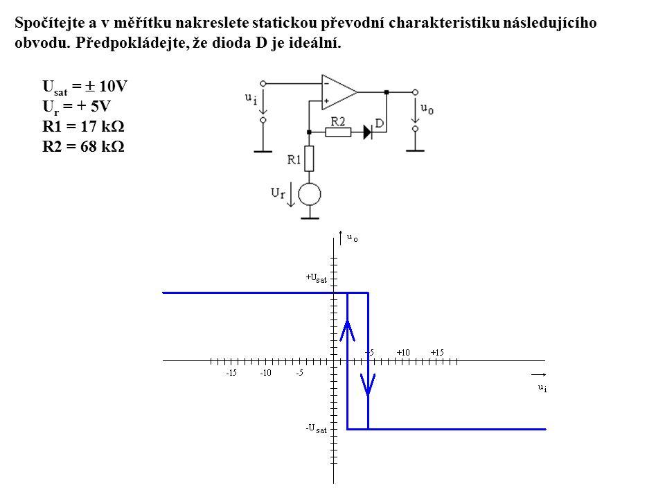 Spočítejte a v měřítku nakreslete statickou převodní charakteristiku následujícího obvodu. Předpokládejte, že dioda D je ideální. U sat =  10V U r =