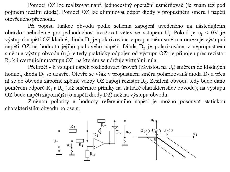 Pomocí OZ lze realizovat např. jednocestný operační usměrňovač (je znám též pod pojmem ideální dioda). Pomocí OZ lze eliminovat odpor diody v propustn