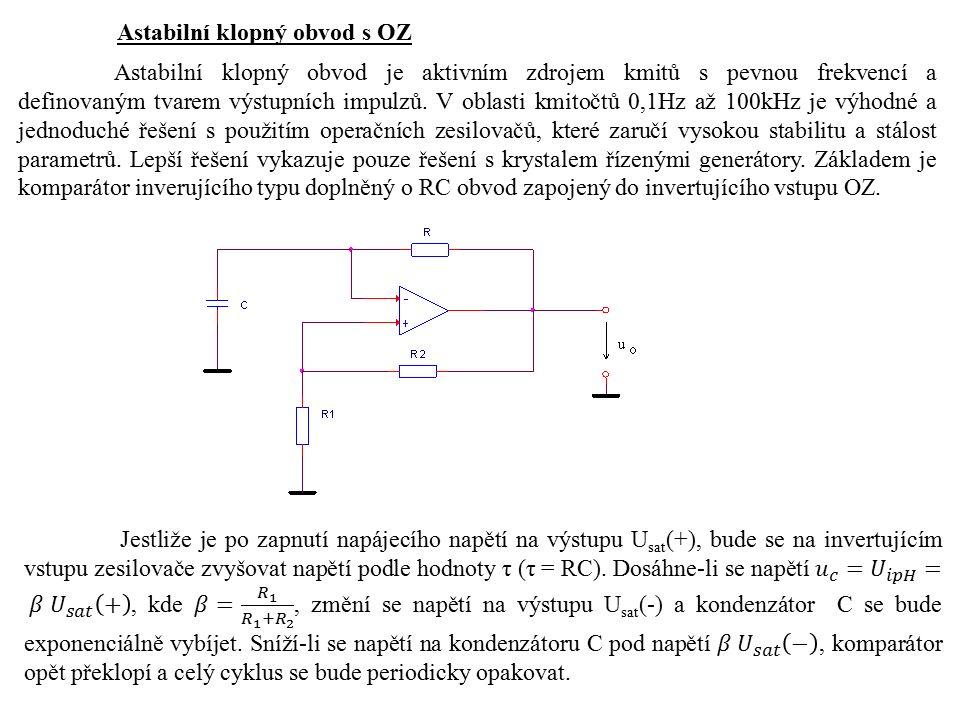 Astabilní klopný obvod s OZ Astabilní klopný obvod je aktivním zdrojem kmitů s pevnou frekvencí a definovaným tvarem výstupních impulzů. V oblasti kmi