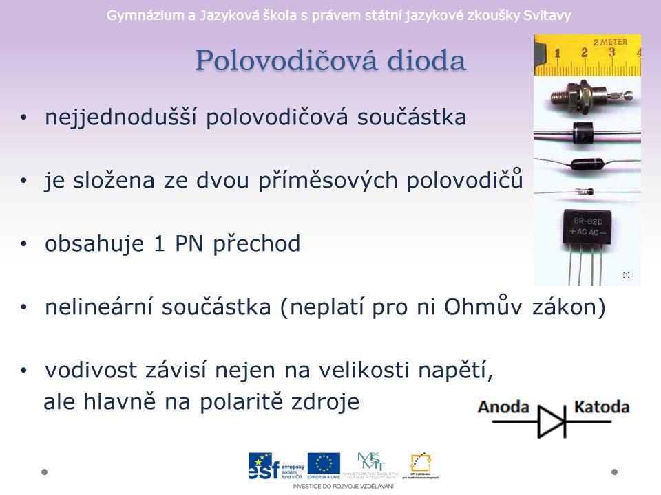 Gymnázium a Jazyková škola s právem státní jazykové zkoušky Svitavy Polovodičová dioda nejjednodušší polovodičová součástka je složena ze dvou příměso