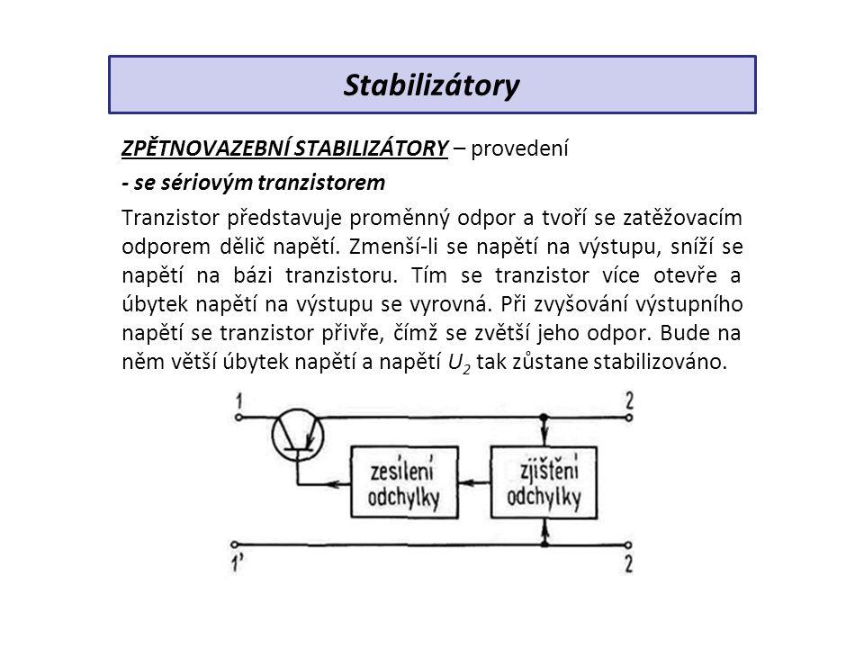ZPĚTNOVAZEBNÍ STABILIZÁTORY – provedení - se sériovým tranzistorem Tranzistor představuje proměnný odpor a tvoří se zatěžovacím odporem dělič napětí.
