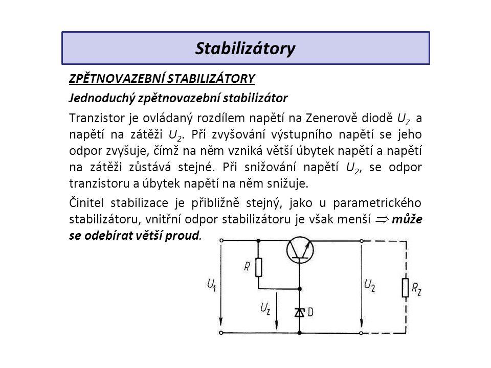 ZPĚTNOVAZEBNÍ STABILIZÁTORY Jednoduchý zpětnovazební stabilizátor Tranzistor je ovládaný rozdílem napětí na Zenerově diodě U Z a napětí na zátěži U 2.