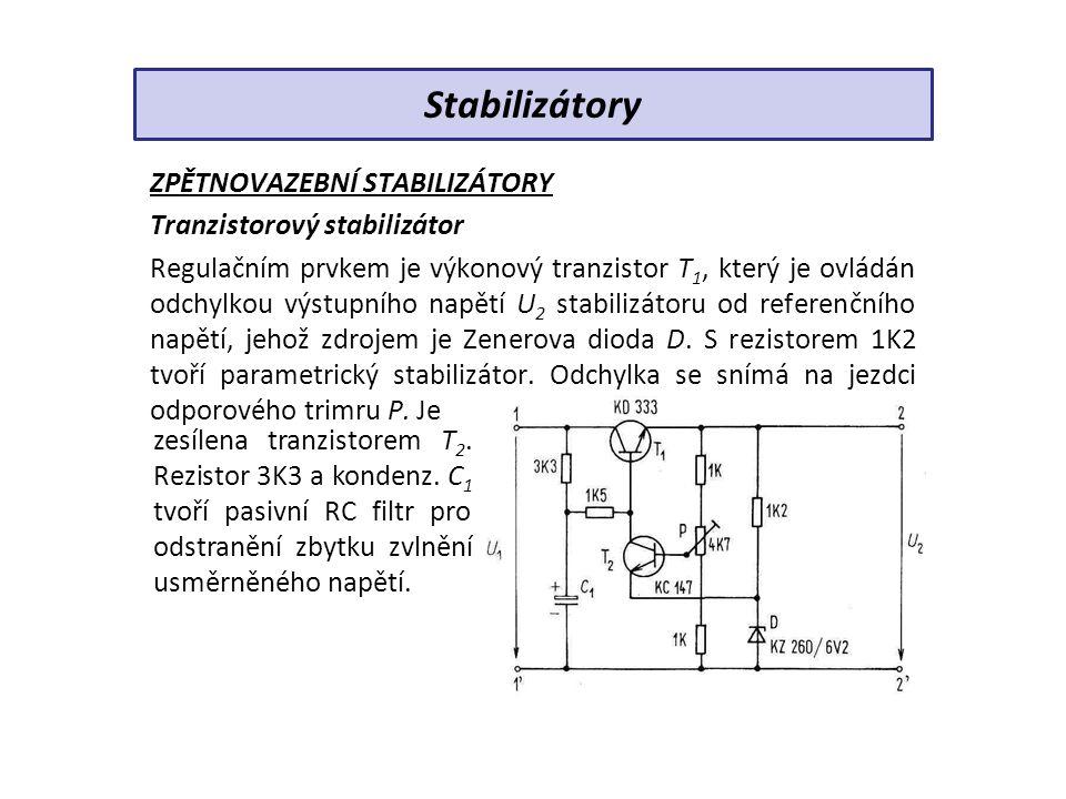 ZPĚTNOVAZEBNÍ STABILIZÁTORY Tranzistorový stabilizátor Regulačním prvkem je výkonový tranzistor T 1, který je ovládán odchylkou výstupního napětí U 2 stabilizátoru od referenčního napětí, jehož zdrojem je Zenerova dioda D.