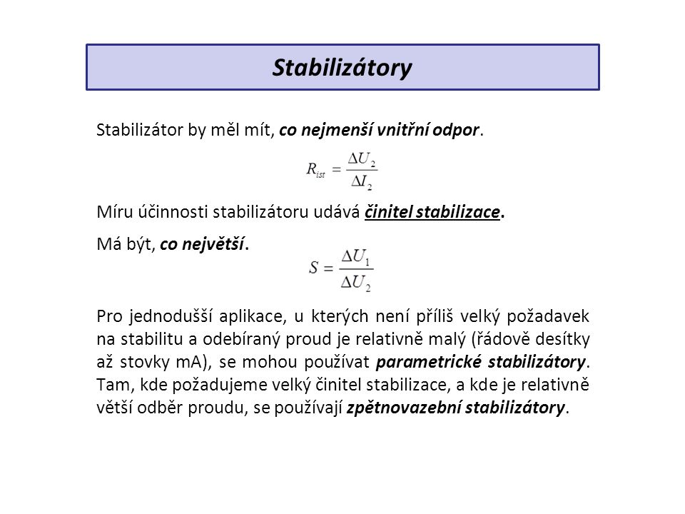 Stabilizátor by měl mít, co nejmenší vnitřní odpor. Míru účinnosti stabilizátoru udává činitel stabilizace. Má být, co největší. Pro jednodušší aplika