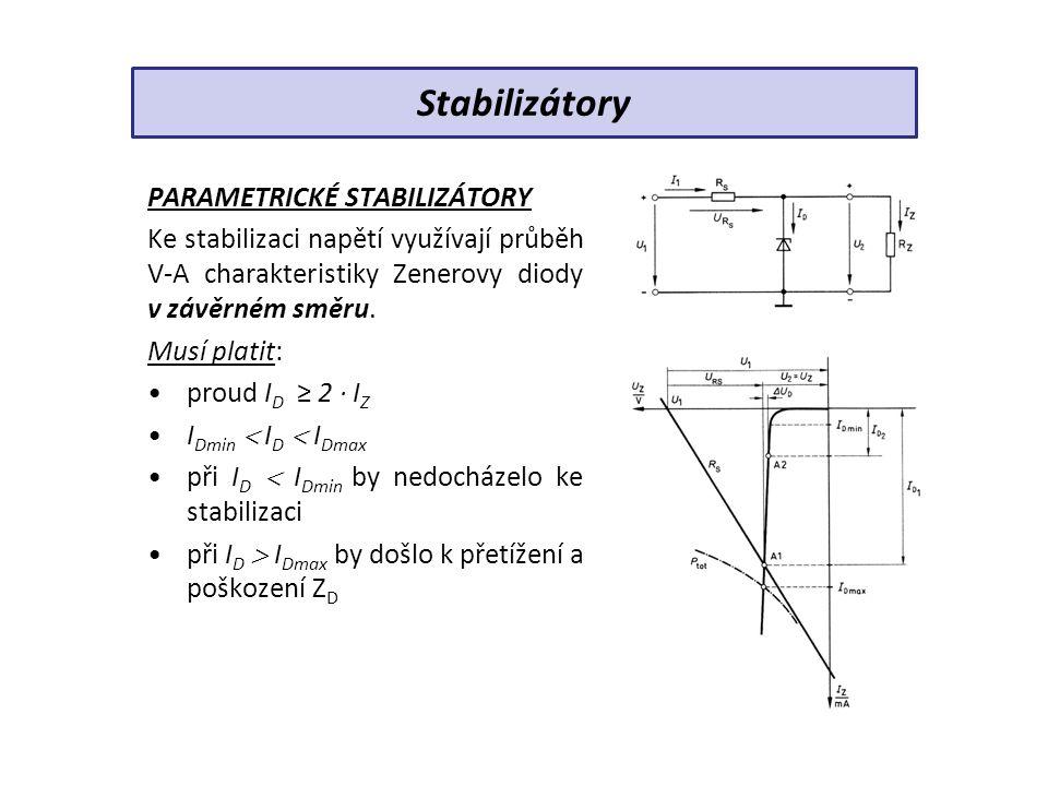 PARAMETRICKÉ STABILIZÁTORY Ke stabilizaci napětí využívají průběh V-A charakteristiky Zenerovy diody v závěrném směru. Musí platit: proud I D ≥ 2 · I