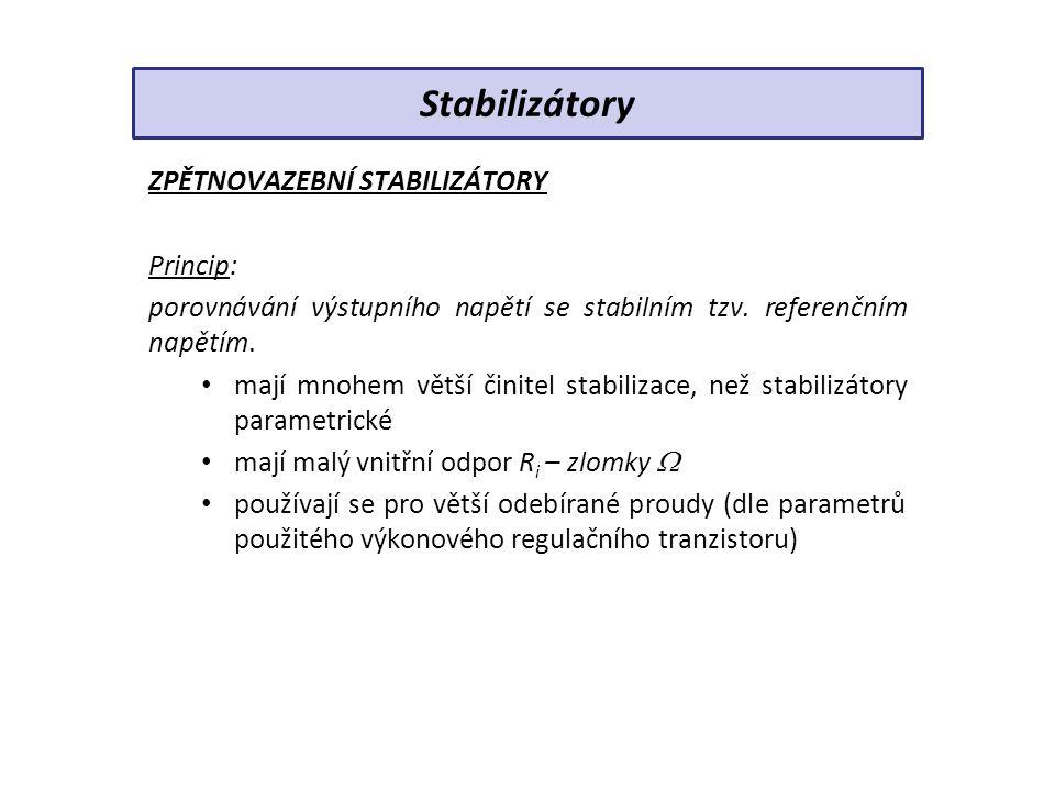 ZPĚTNOVAZEBNÍ STABILIZÁTORY Princip: porovnávání výstupního napětí se stabilním tzv. referenčním napětím. mají mnohem větší činitel stabilizace, než s