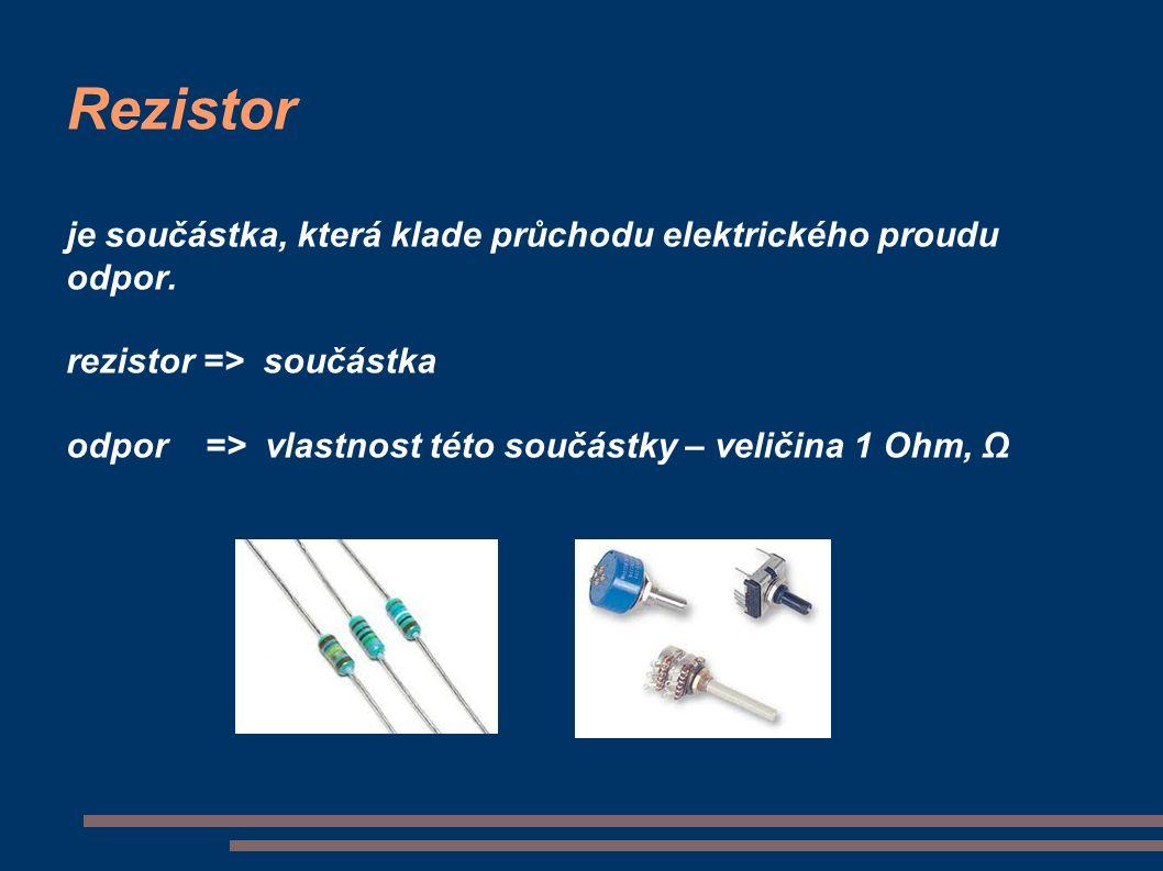 Rezistor je součástka, která klade průchodu elektrického proudu odpor.