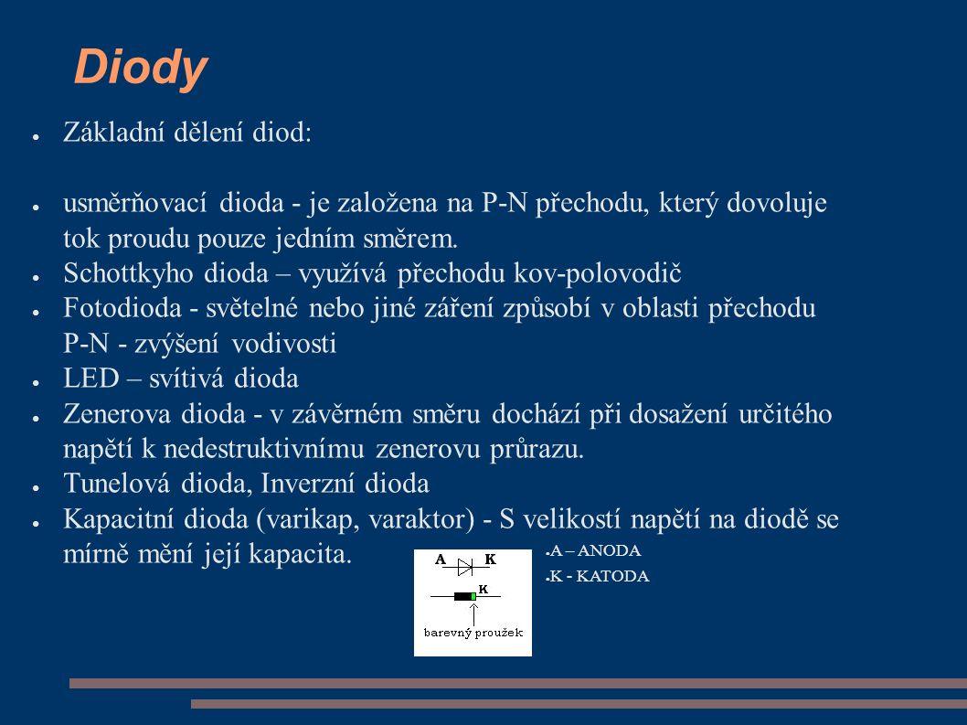 Diody ● Základní dělení diod: ● usměrňovací dioda - je založena na P-N přechodu, který dovoluje tok proudu pouze jedním směrem.