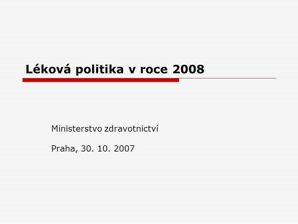 Léková politika v roce 2008 Ministerstvo zdravotnictví Praha, 30. 10. 2007