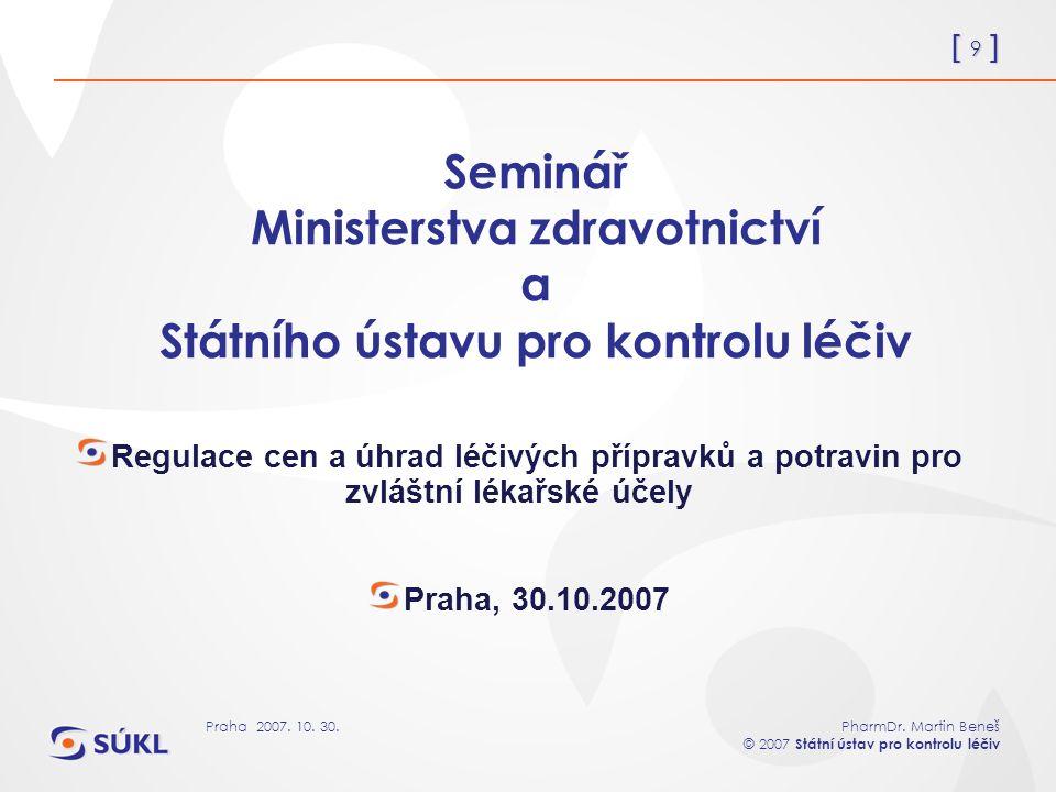 [ 9 ] PharmDr. Martin Beneš © 2007 Státní ústav pro kontrolu léčiv Praha 2007. 10. 30. Seminář Ministerstva zdravotnictví a Státního ústavu pro kontro