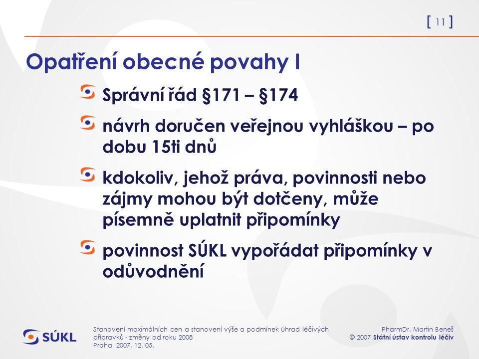 [ 11 ] PharmDr. Martin Beneš © 2007 Státní ústav kontrolu léčiv Stanovení maximálních cen a stanovení výše a podmínek úhrad léčivých přípravků - změny