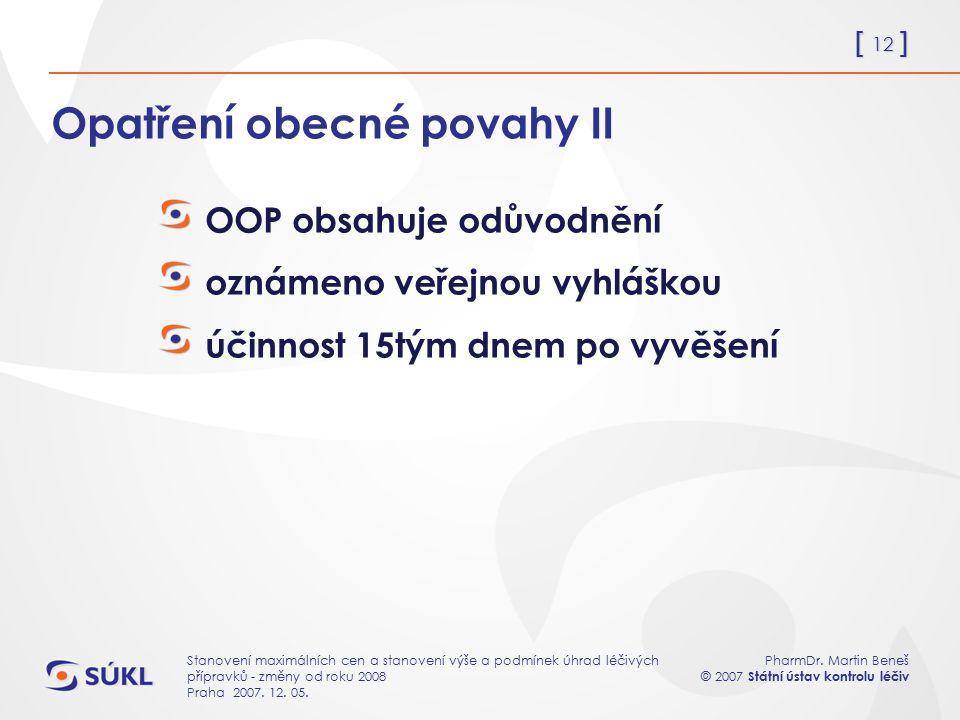 [ 12 ] PharmDr. Martin Beneš © 2007 Státní ústav kontrolu léčiv Stanovení maximálních cen a stanovení výše a podmínek úhrad léčivých přípravků - změny