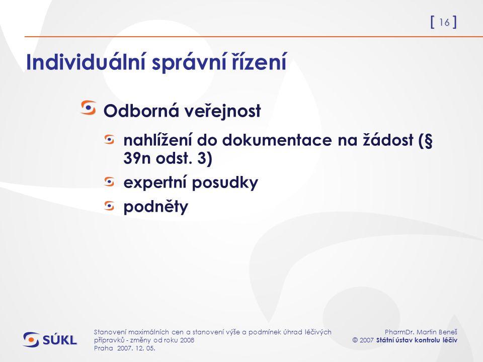 [ 16 ] PharmDr. Martin Beneš © 2007 Státní ústav kontrolu léčiv Stanovení maximálních cen a stanovení výše a podmínek úhrad léčivých přípravků - změny