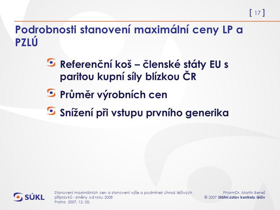 [ 17 ] PharmDr. Martin Beneš © 2007 Státní ústav kontrolu léčiv Stanovení maximálních cen a stanovení výše a podmínek úhrad léčivých přípravků - změny