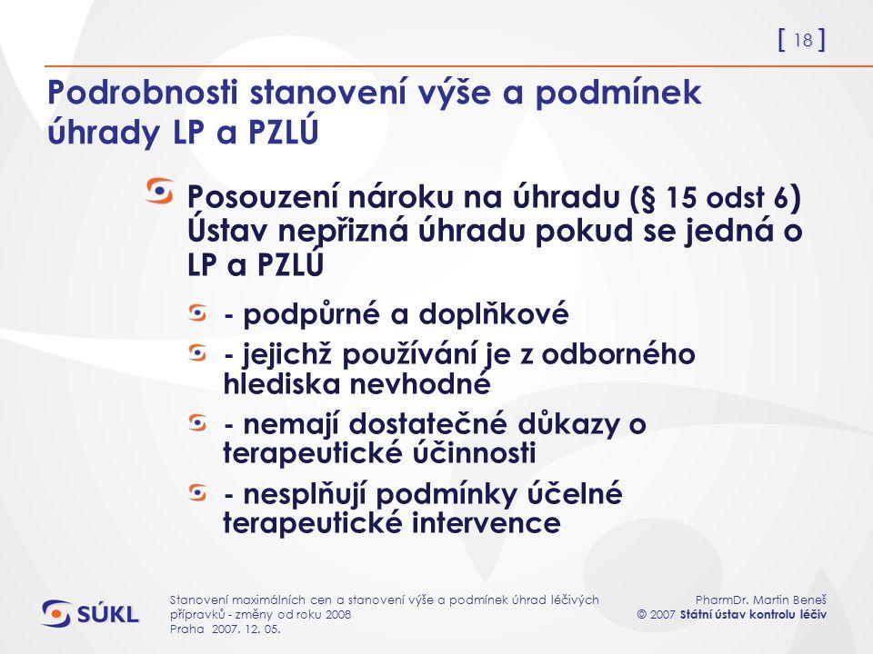 [ 18 ] PharmDr. Martin Beneš © 2007 Státní ústav kontrolu léčiv Stanovení maximálních cen a stanovení výše a podmínek úhrad léčivých přípravků - změny
