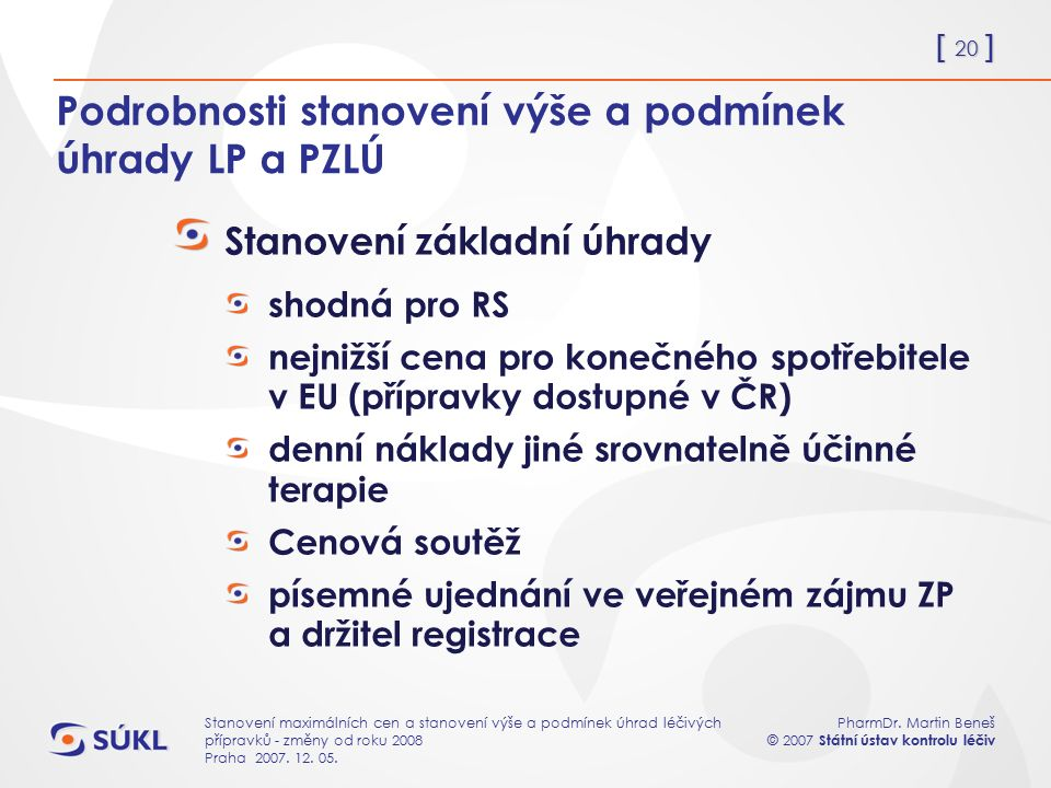 [ 20 ] PharmDr. Martin Beneš © 2007 Státní ústav kontrolu léčiv Stanovení maximálních cen a stanovení výše a podmínek úhrad léčivých přípravků - změny