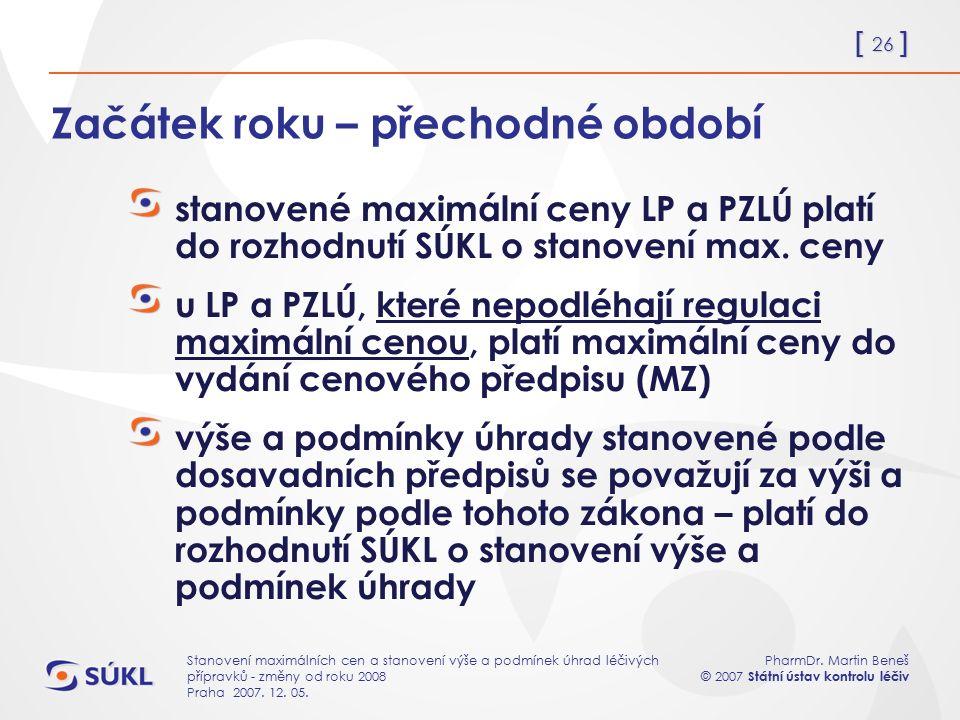 [ 26 ] PharmDr. Martin Beneš © 2007 Státní ústav kontrolu léčiv Stanovení maximálních cen a stanovení výše a podmínek úhrad léčivých přípravků - změny