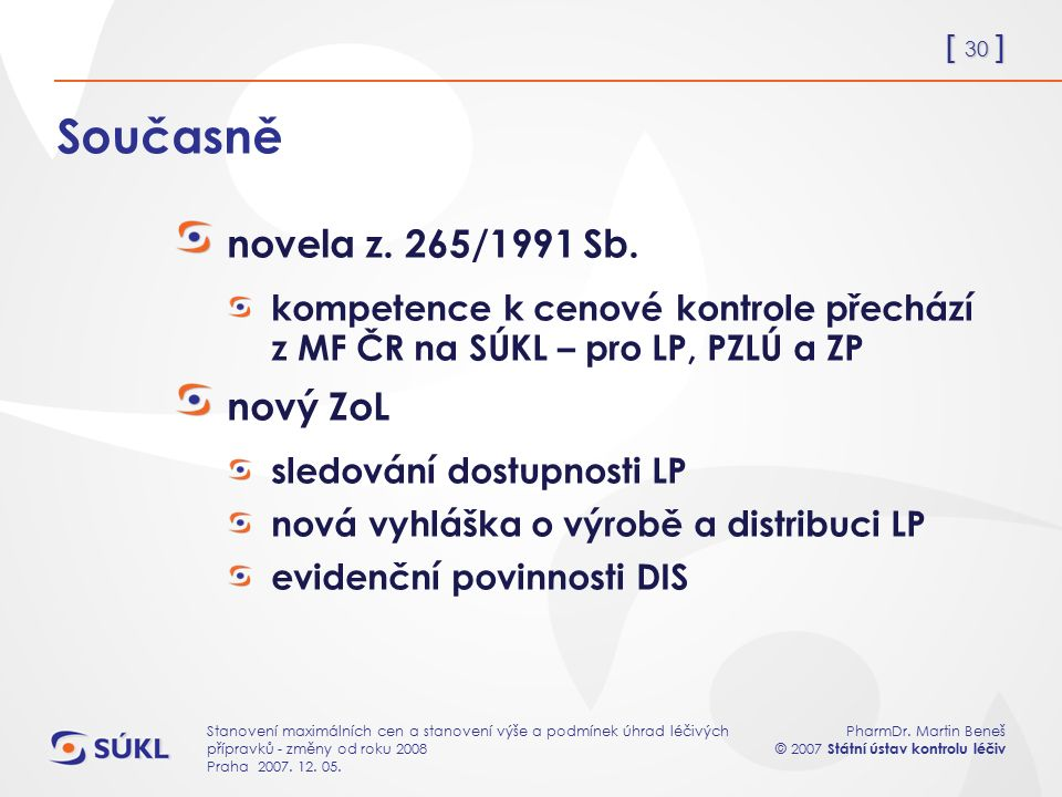 [ 30 ] PharmDr. Martin Beneš © 2007 Státní ústav kontrolu léčiv Stanovení maximálních cen a stanovení výše a podmínek úhrad léčivých přípravků - změny