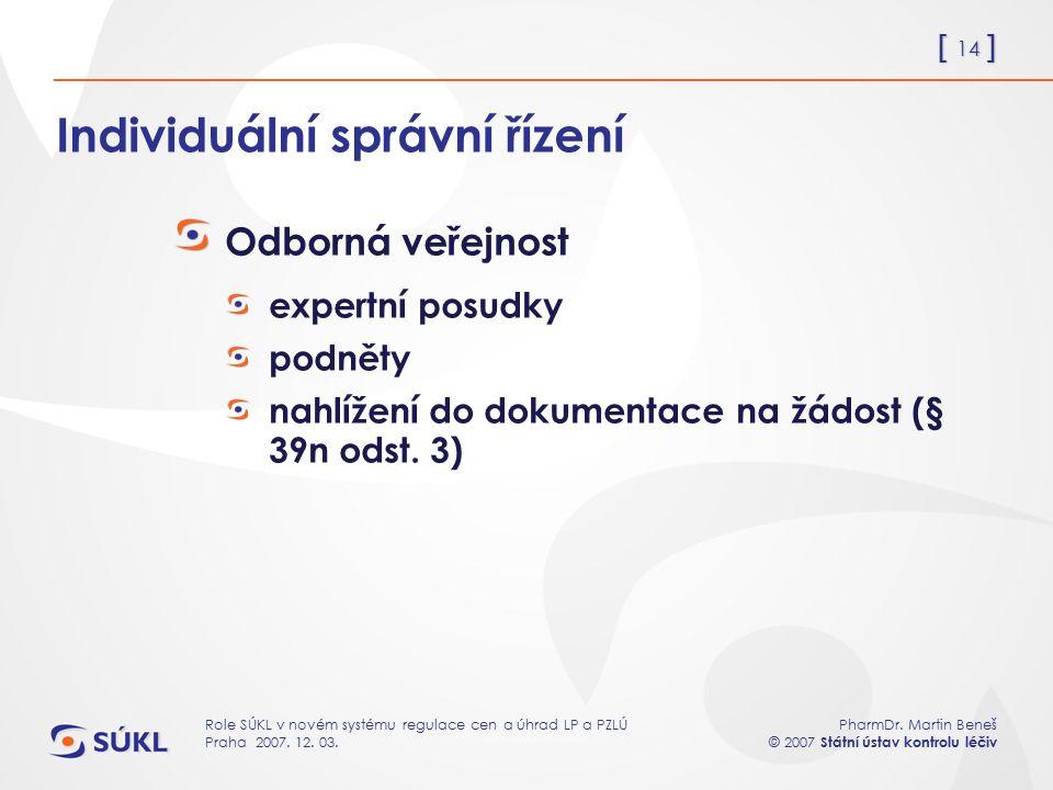 [ 14 ] PharmDr. Martin Beneš © 2007 Státní ústav kontrolu léčiv Role SÚKL v novém systému regulace cen a úhrad LP a PZLÚ Praha 2007. 12. 03. Individuá